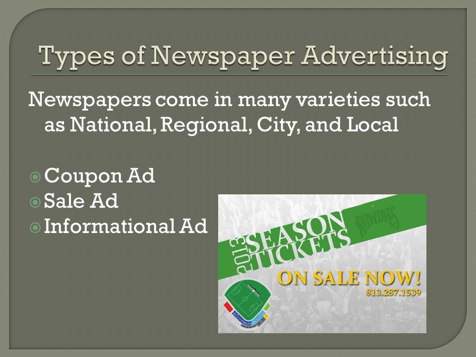 Newspapers come in many varieties such as National, Regional, City, and Local  Coupon Ad  Sale Ad  Informational Ad