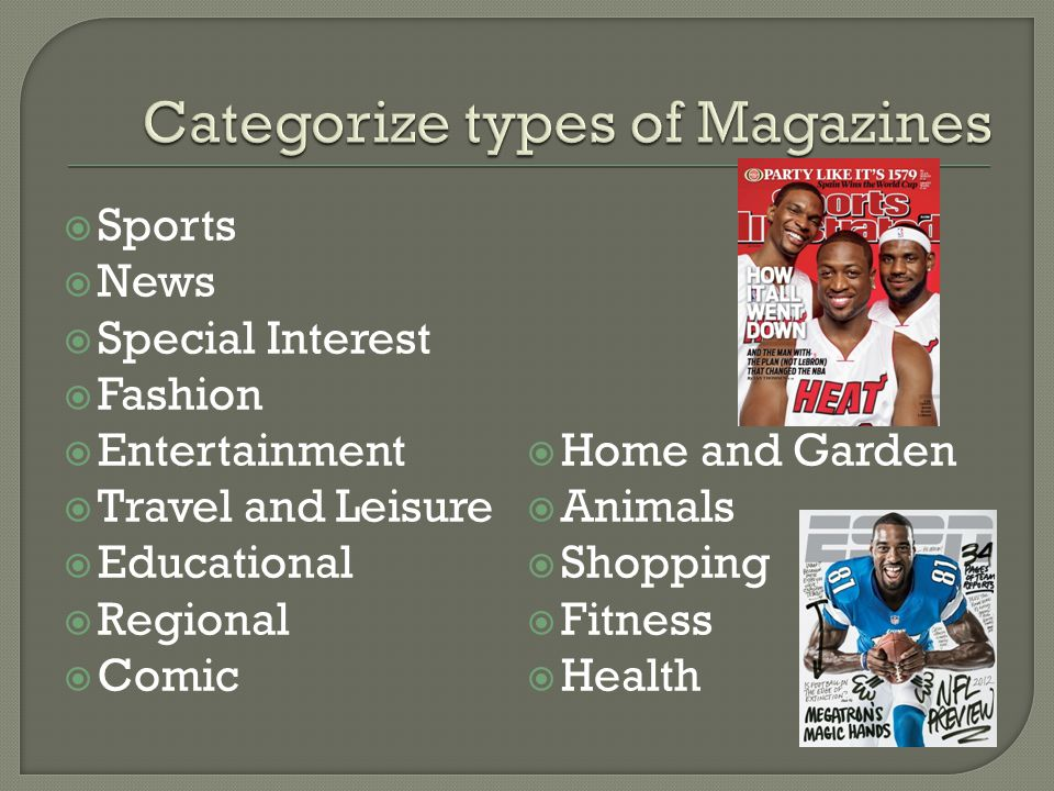 Advantages:  Wider circulation. Readers tend to keep magazines for a long time.