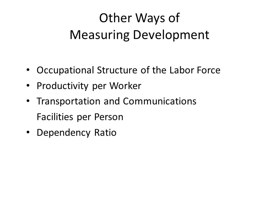 Non-Economic Measures of Development Education: LDC's 2/3 illiterate, DC 1% Public Services: access to safe drinking water (2000 2.48/40%) Health Services: ratio of people to doctors DC 1:350, LDC 1:5,800, Sub Saharan 1:18,500