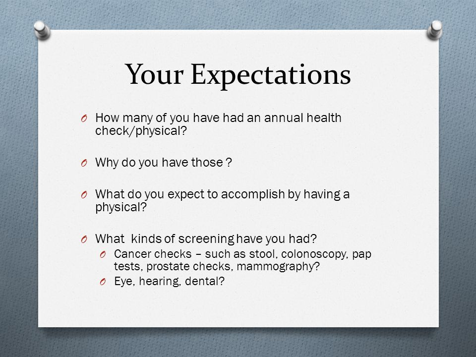 Your Expectations O How many of you have had an annual health check/physical.