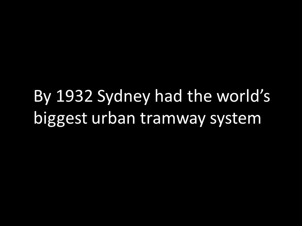 By 1932 Sydney had the world's biggest urban tramway system