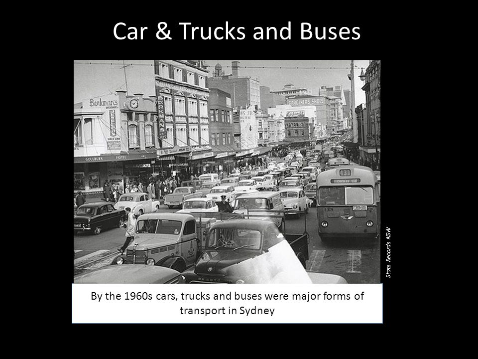 Car & Trucks and Buses By the 1960s cars, trucks and buses were major forms of transport in Sydney State Records NSW