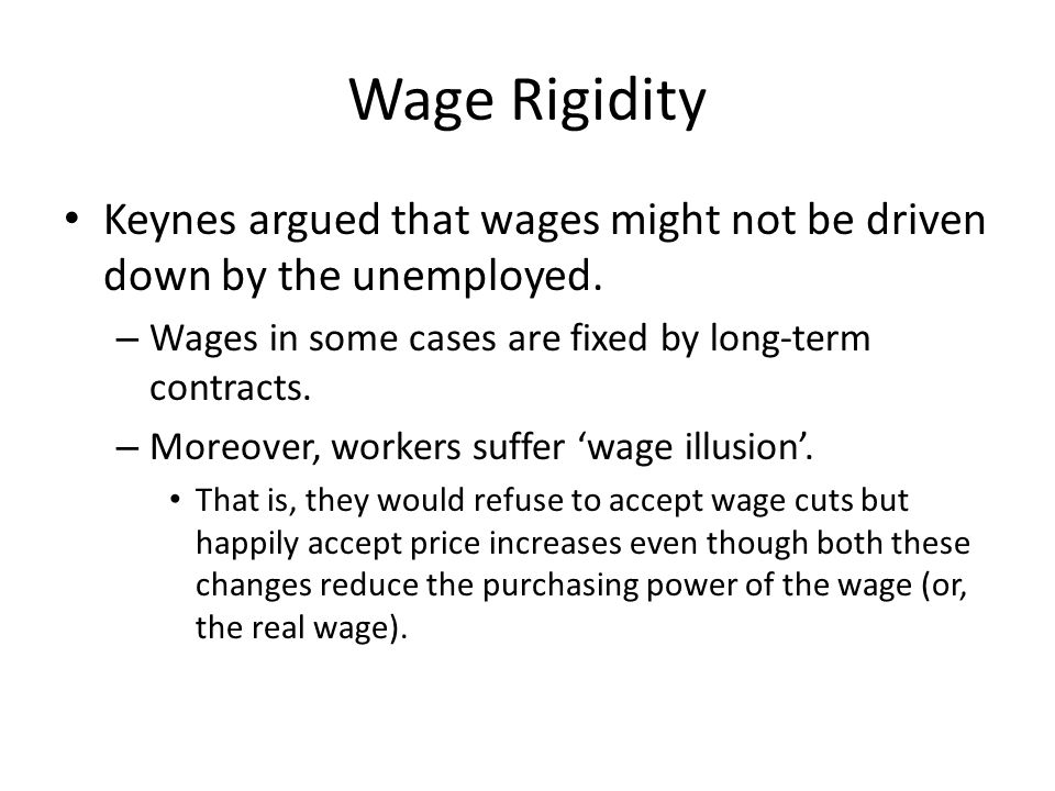 Wage Rigidity Keynes argued that wages might not be driven down by the unemployed.