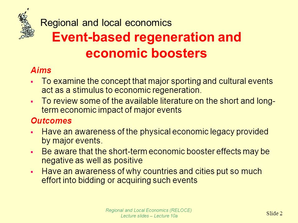 Regional and local economics Slide 2 Event-based regeneration and economic boosters Aims  To examine the concept that major sporting and cultural events act as a stimulus to economic regeneration.