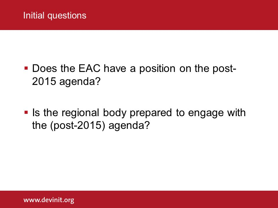 Initial questions  Does the EAC have a position on the post- 2015 agenda.