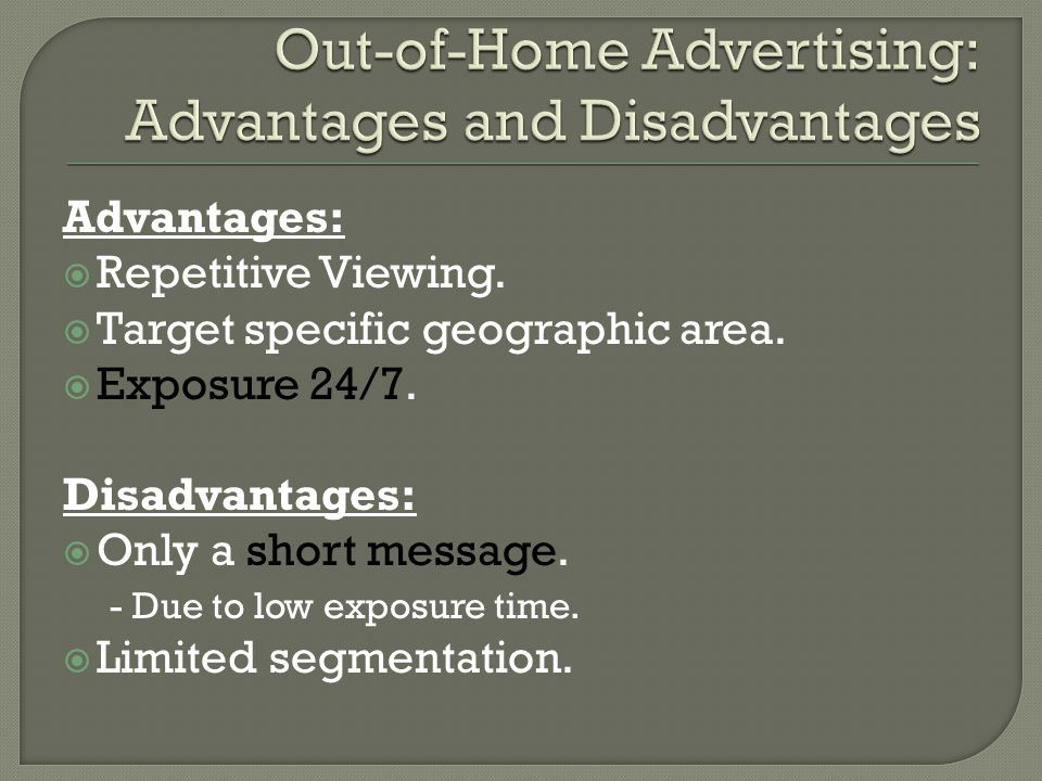 Advantages:  Repetitive Viewing.  Target specific geographic area.
