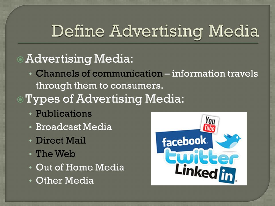  Advertising Media: Channels of communication – information travels through them to consumers.