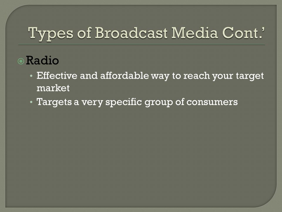  Radio Effective and affordable way to reach your target market Targets a very specific group of consumers