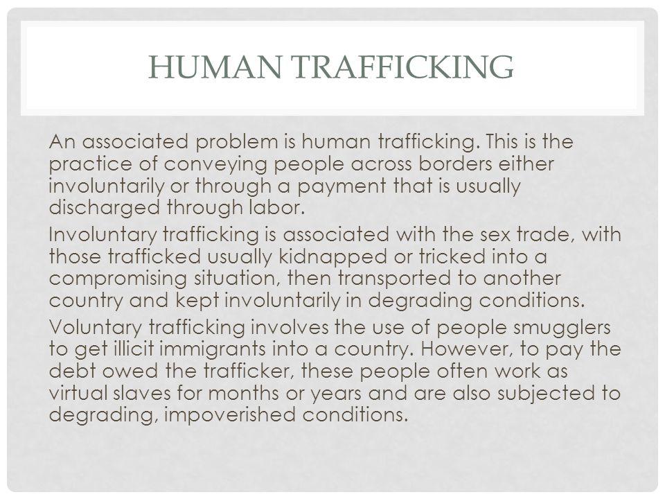 HUMAN TRAFFICKING An associated problem is human trafficking.