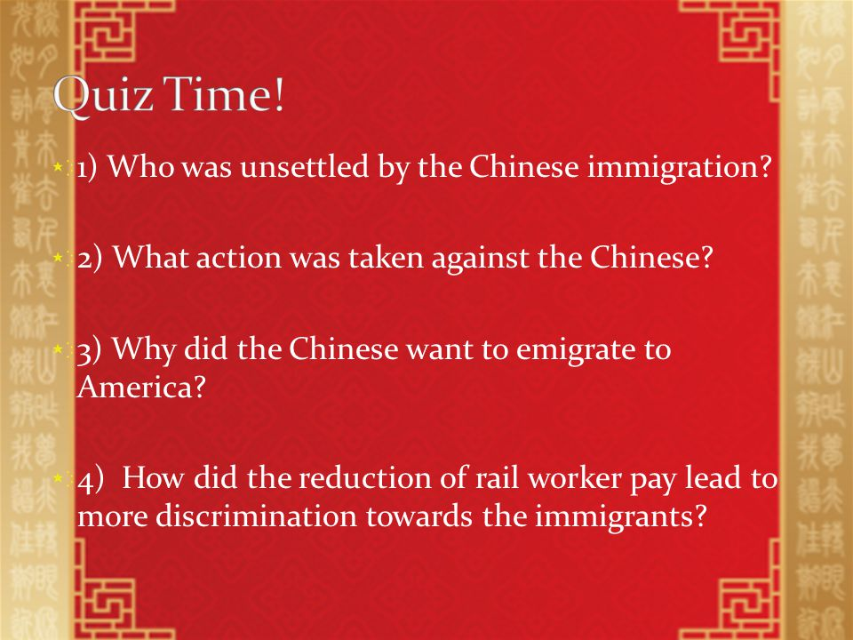 1) Who was unsettled by the Chinese immigration. 2) What action was taken against the Chinese.