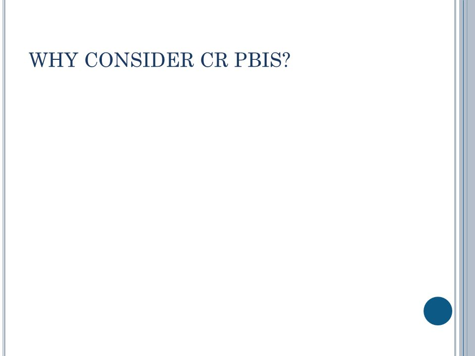 WHY CONSIDER CR PBIS