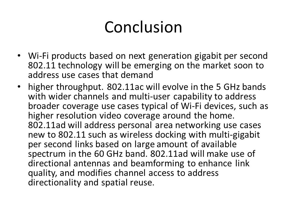 Conclusion Wi-Fi products based on next generation gigabit per second technology will be emerging on the market soon to address use cases that demand higher throughput.