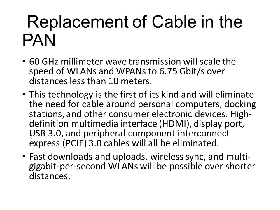 Replacement of Cable in the PAN 60 GHz millimeter wave transmission will scale the speed of WLANs and WPANs to 6.75 Gbit/s over distances less than 10