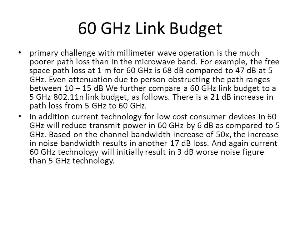 60 GHz Link Budget primary challenge with millimeter wave operation is the much poorer path loss than in the microwave band. For example, the free spa