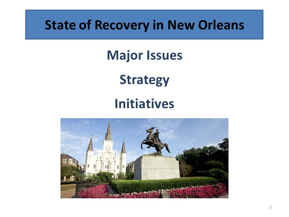 2 State of Recovery in New Orleans Major Issues Strategy Initiatives