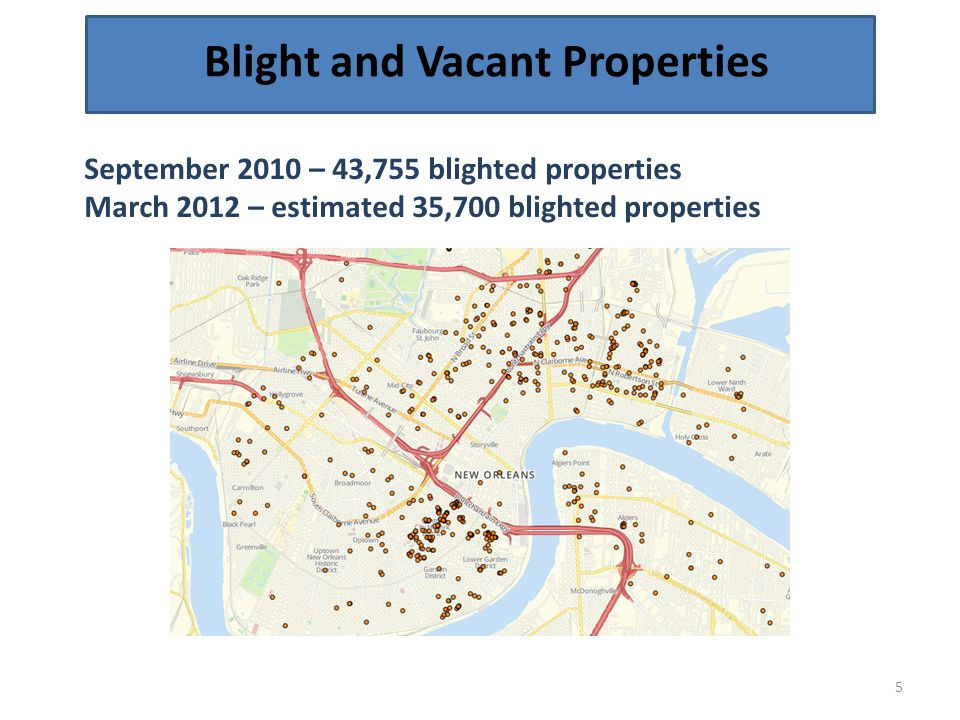 Blight and Vacant Properties 5 September 2010 – 43,755 blighted properties March 2012 – estimated 35,700 blighted properties
