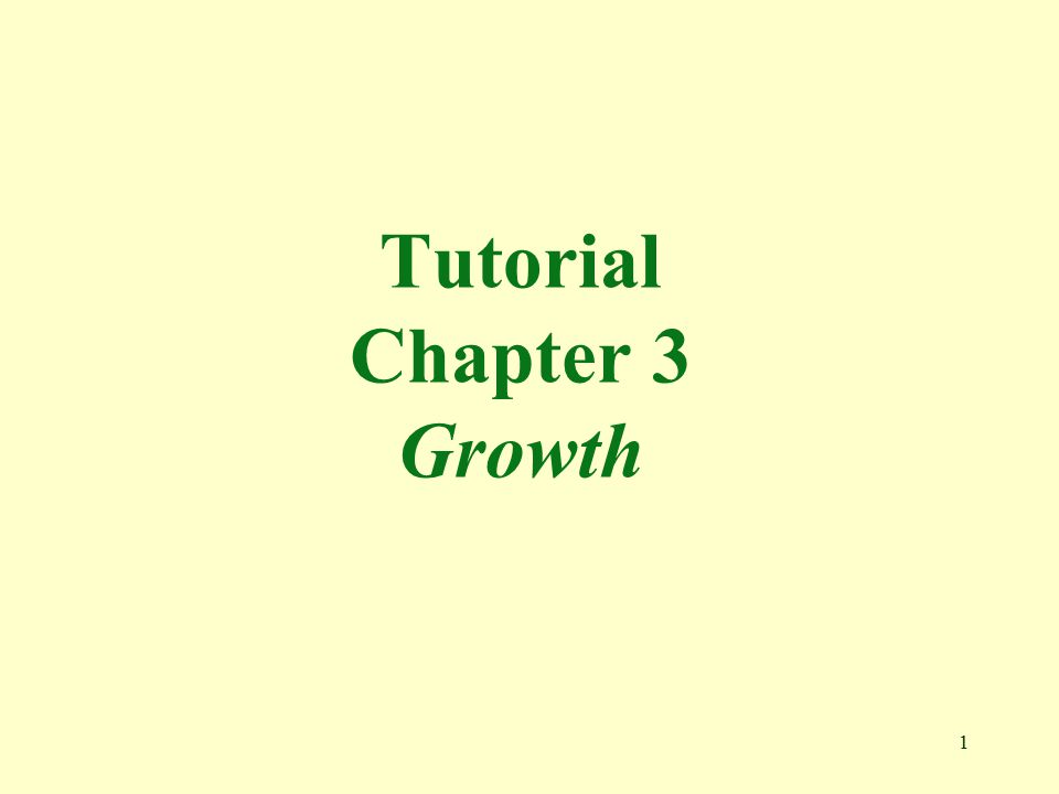 1 Tutorial Chapter 3 Growth