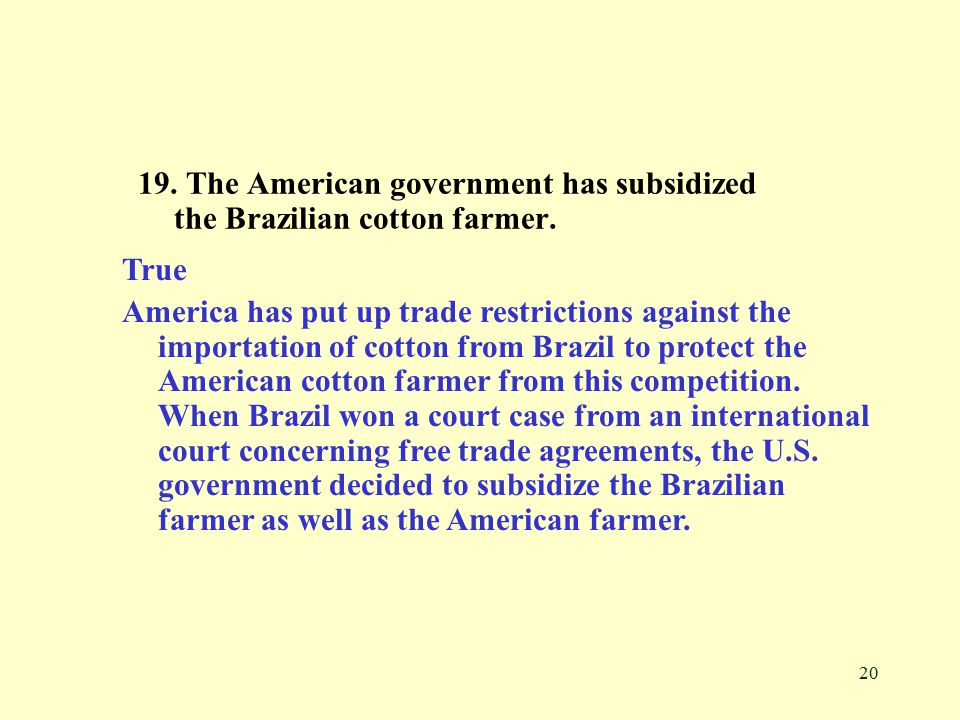 20 19. The American government has subsidized the Brazilian cotton farmer.