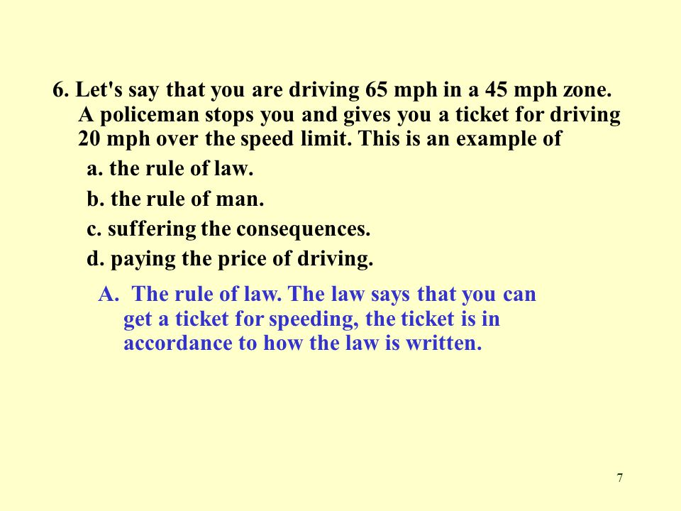 7 6. Let s say that you are driving 65 mph in a 45 mph zone.