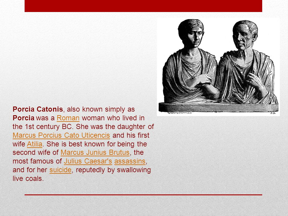 Porcia Catonis, also known simply as Porcia was a Roman woman who lived in the 1st century BC.