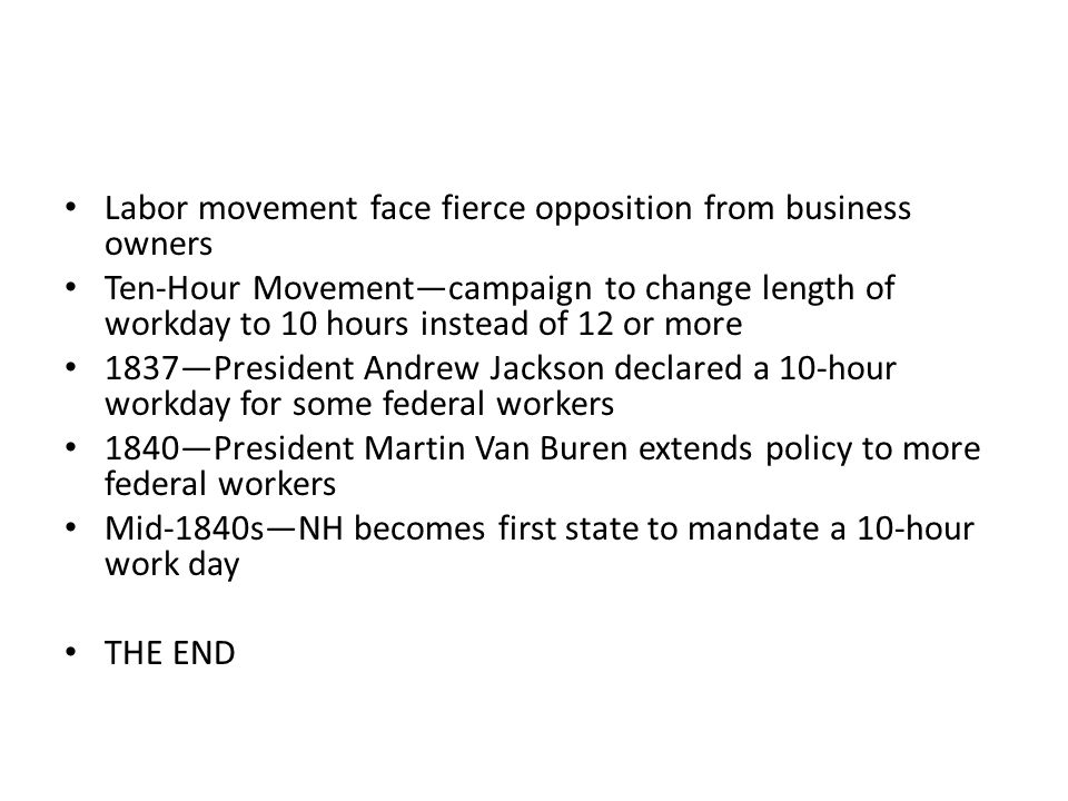 Labor movement face fierce opposition from business owners Ten-Hour Movement—campaign to change length of workday to 10 hours instead of 12 or more 18
