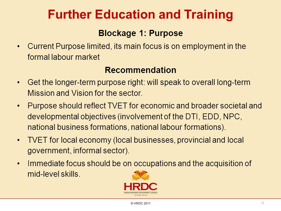 Further Education and Training Blockage 1: Purpose Current Purpose limited, its main focus is on employment in the formal labour market Recommendation