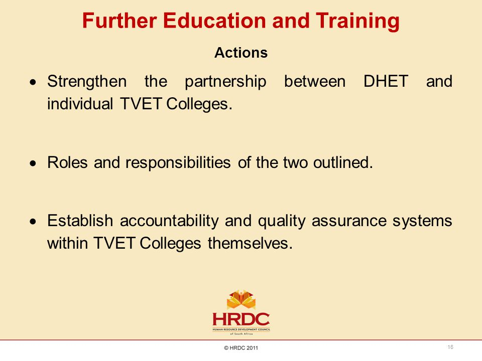 Further Education and Training Actions  Strengthen the partnership between DHET and individual TVET Colleges.  Roles and responsibilities of the two