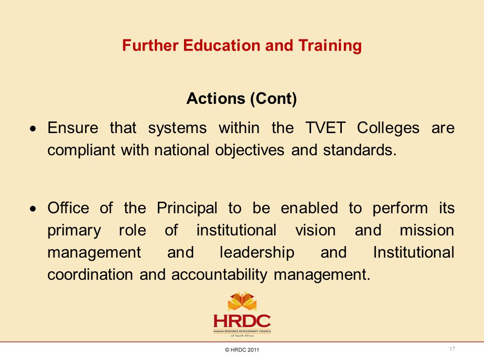Further Education and Training Actions (Cont)  Ensure that systems within the TVET Colleges are compliant with national objectives and standards.  O