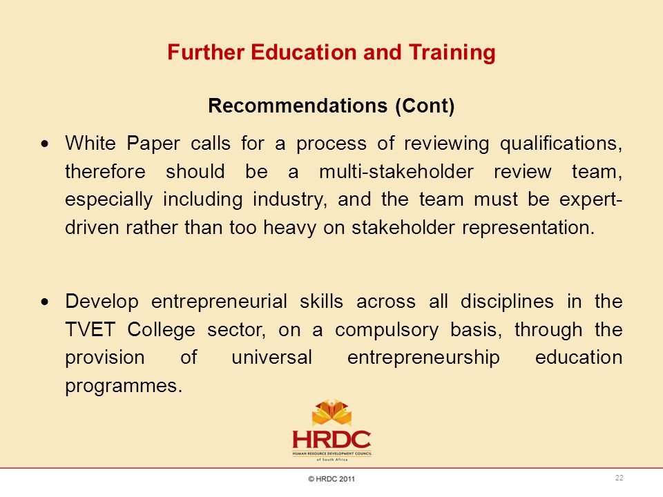 Further Education and Training Recommendations (Cont)  White Paper calls for a process of reviewing qualifications, therefore should be a multi-stake