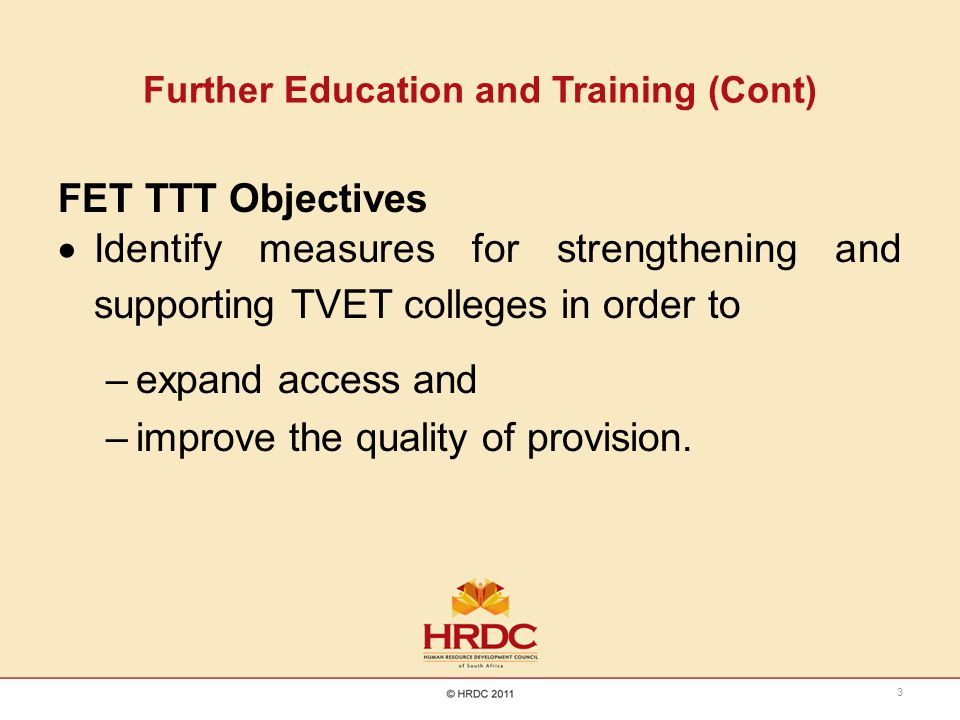 Further Education and Training (Cont) FET TTT Objectives  Identify measures for strengthening and supporting TVET colleges in order to –expand access