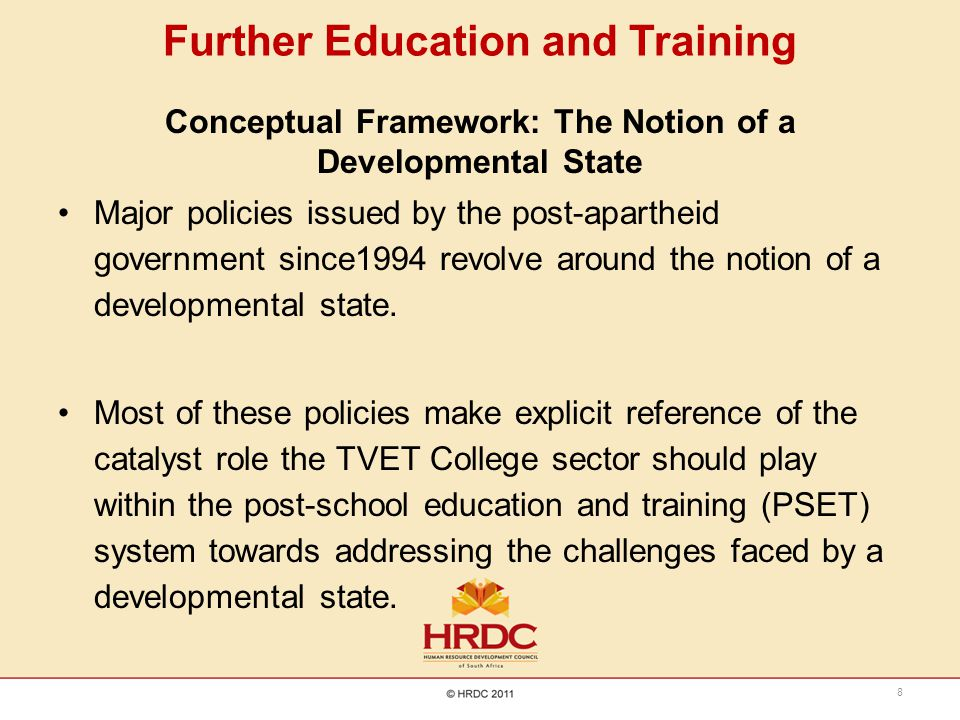 Further Education and Training Conceptual Framework: The Notion of a Developmental State Major policies issued by the post-apartheid government since1