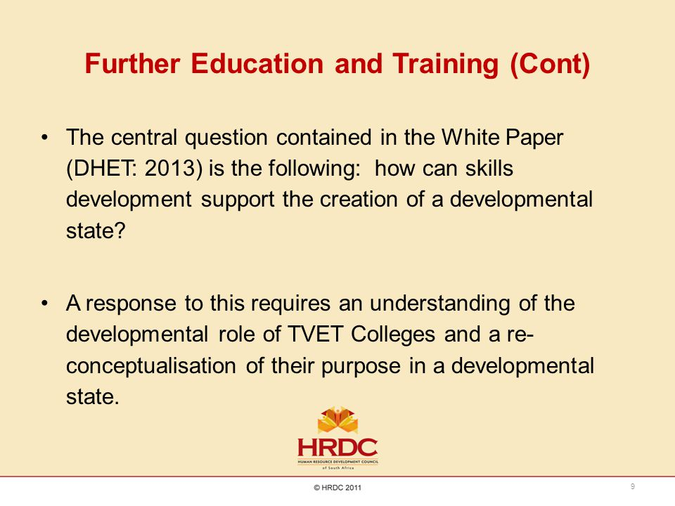 Further Education and Training (Cont) The central question contained in the White Paper (DHET: 2013) is the following: how can skills development supp