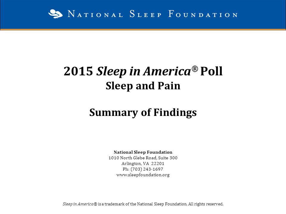 2015 Sleep in America ® Poll Sleep and Pain Summary of Findings National Sleep Foundation 1010 North Glebe Road, Suite 300 Arlington, VA 22201 Ph: (70