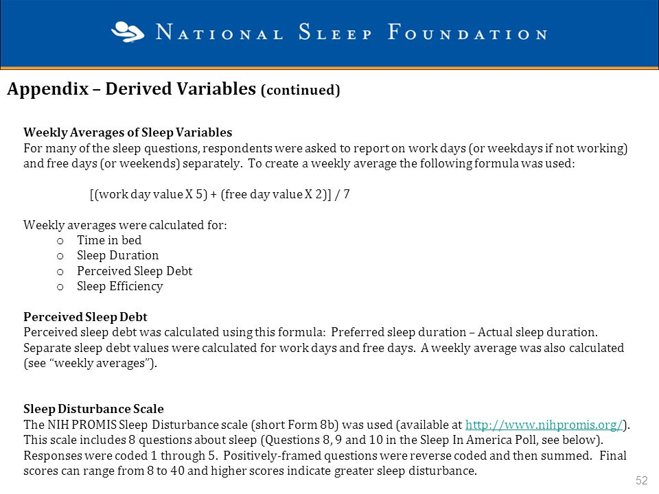 Appendix – Derived Variables (continued) 52 Weekly Averages of Sleep Variables For many of the sleep questions, respondents were asked to report on wo