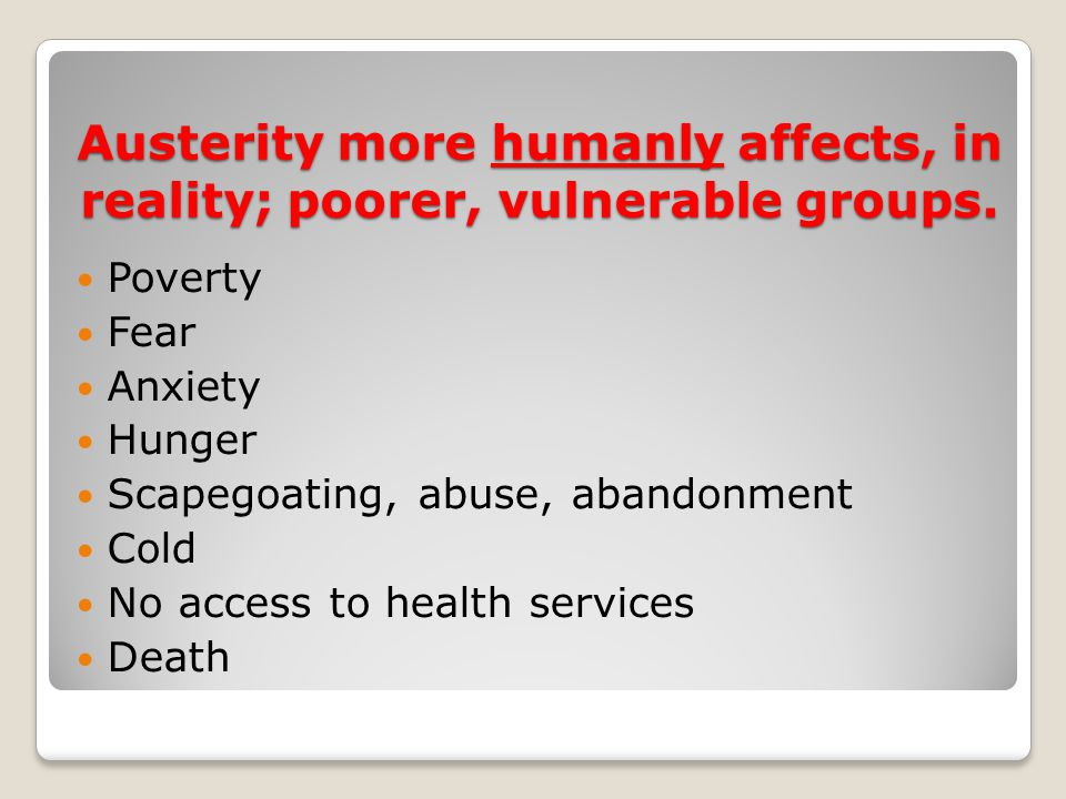 Austerity more humanly affects, in reality; poorer, vulnerable groups.