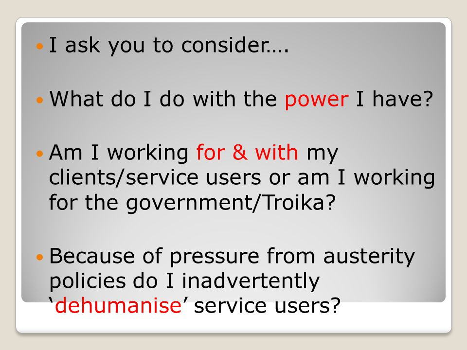 I ask you to consider…. What do I do with the power I have.