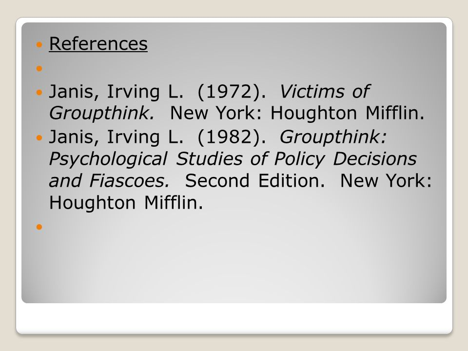 References Janis, Irving L. (1972). Victims of Groupthink.