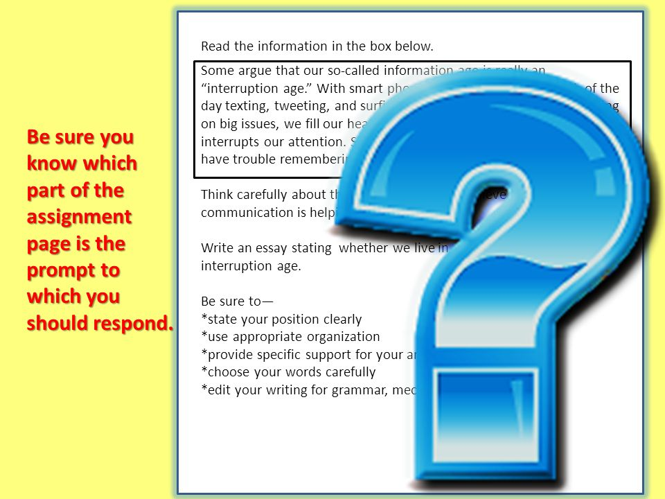 Be sure you know which part of the assignment page is the prompt to which you should respond.