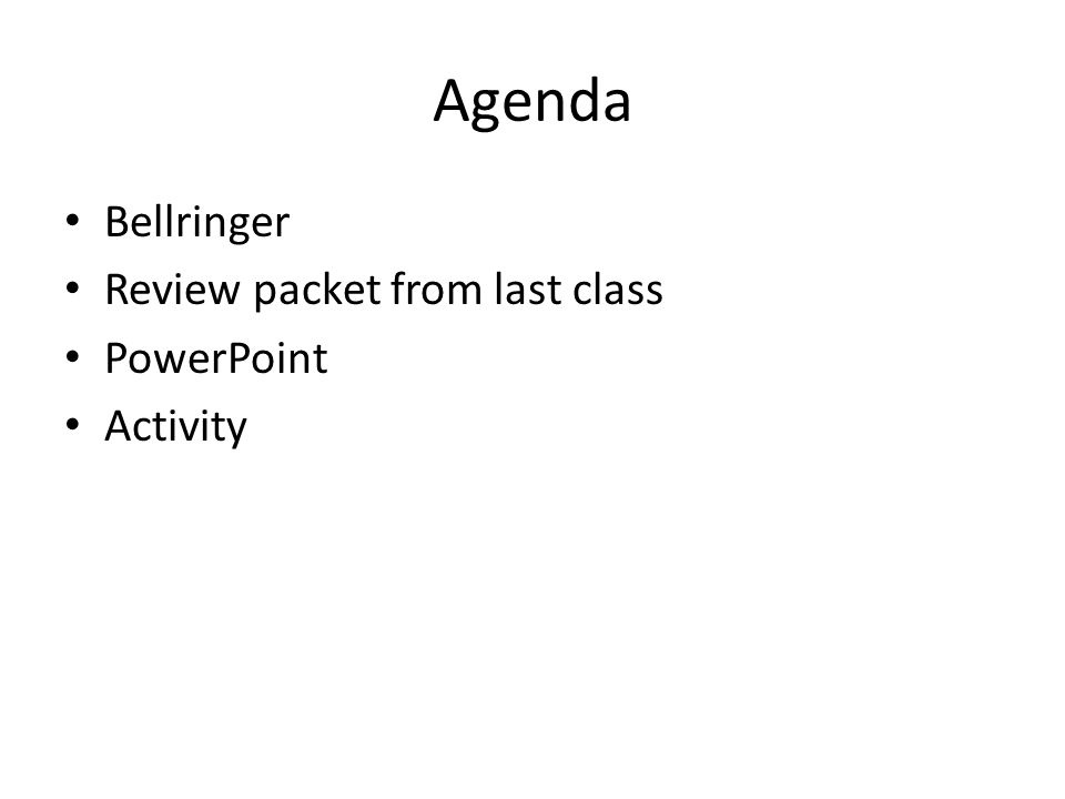 Agenda Bellringer Review packet from last class PowerPoint Activity