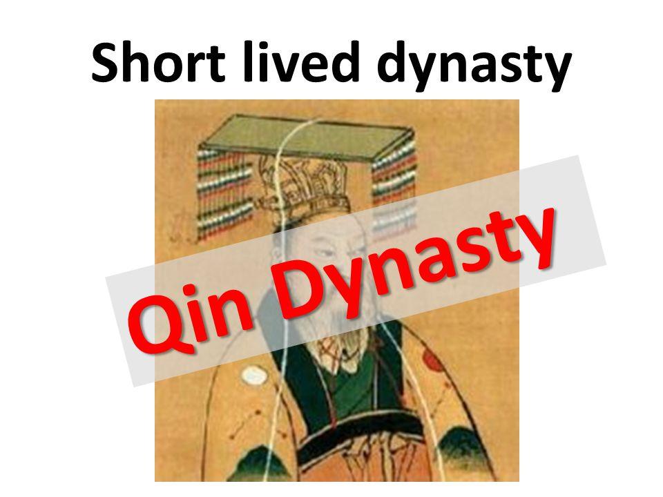 Short lived dynasty Qin Dynasty