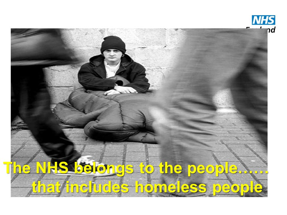 The NHS belongs to the people…… that includes homeless people