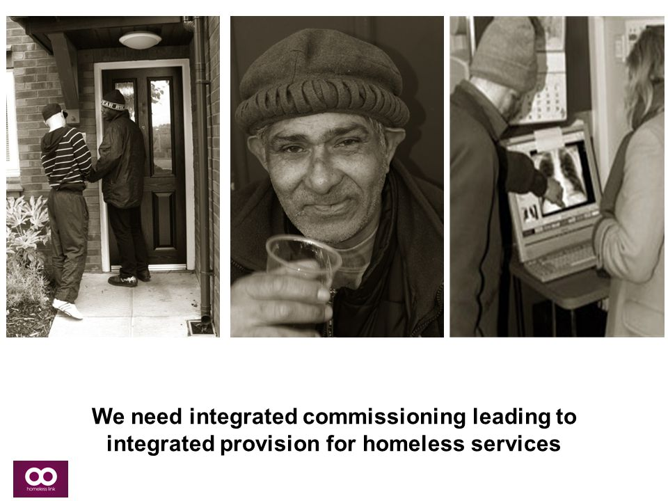 We need integrated commissioning leading to integrated provision for homeless services