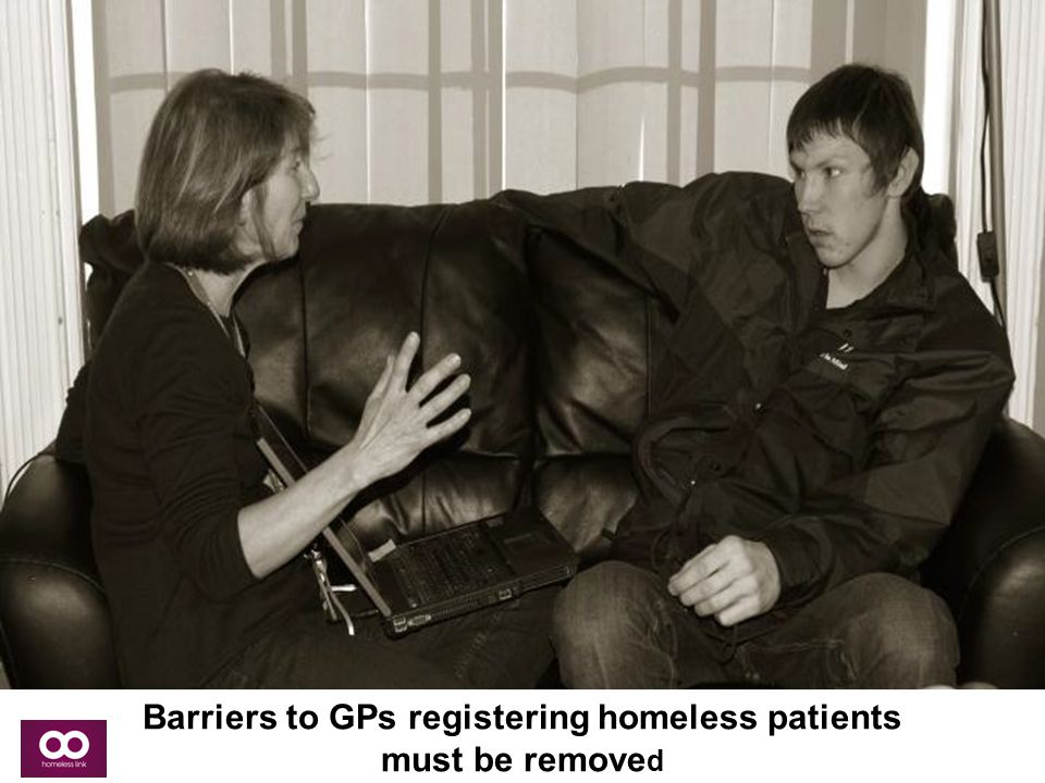 Barriers to GPs registering homeless patients must be remove d