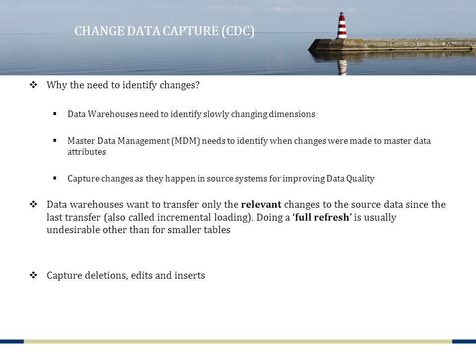 CHANGE DATA CAPTURE (CDC)  Why the need to identify changes.