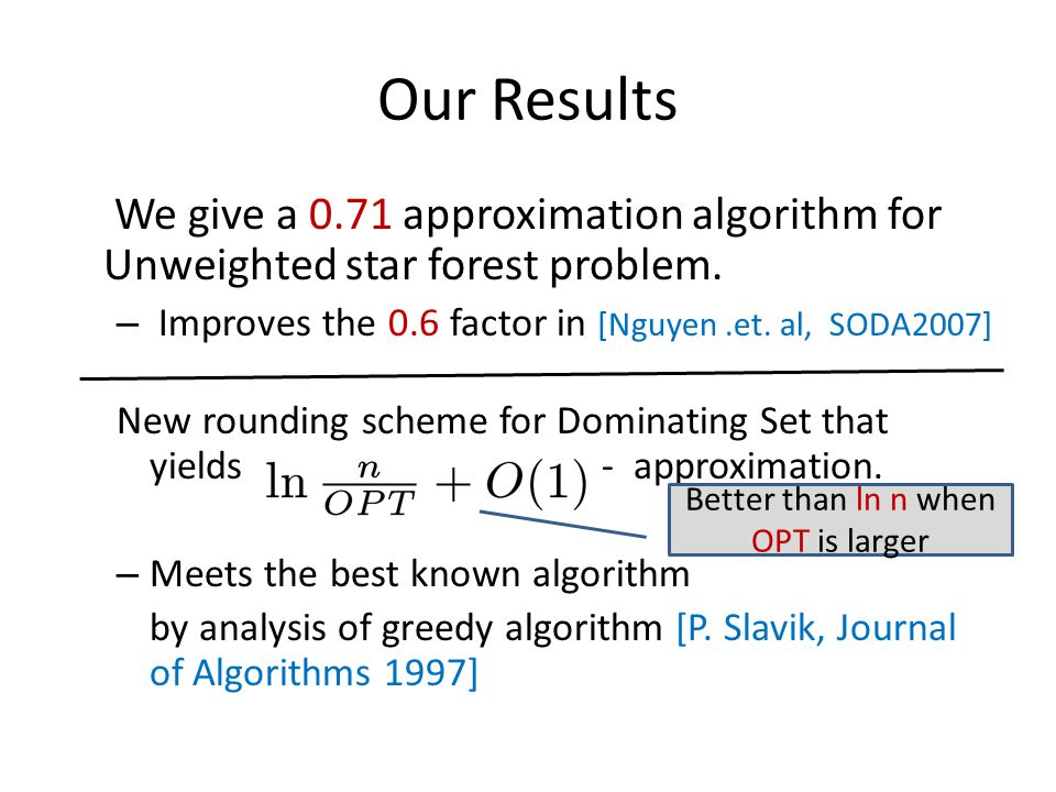 Our Results We give a 0.71 approximation algorithm for Unweighted star forest problem.