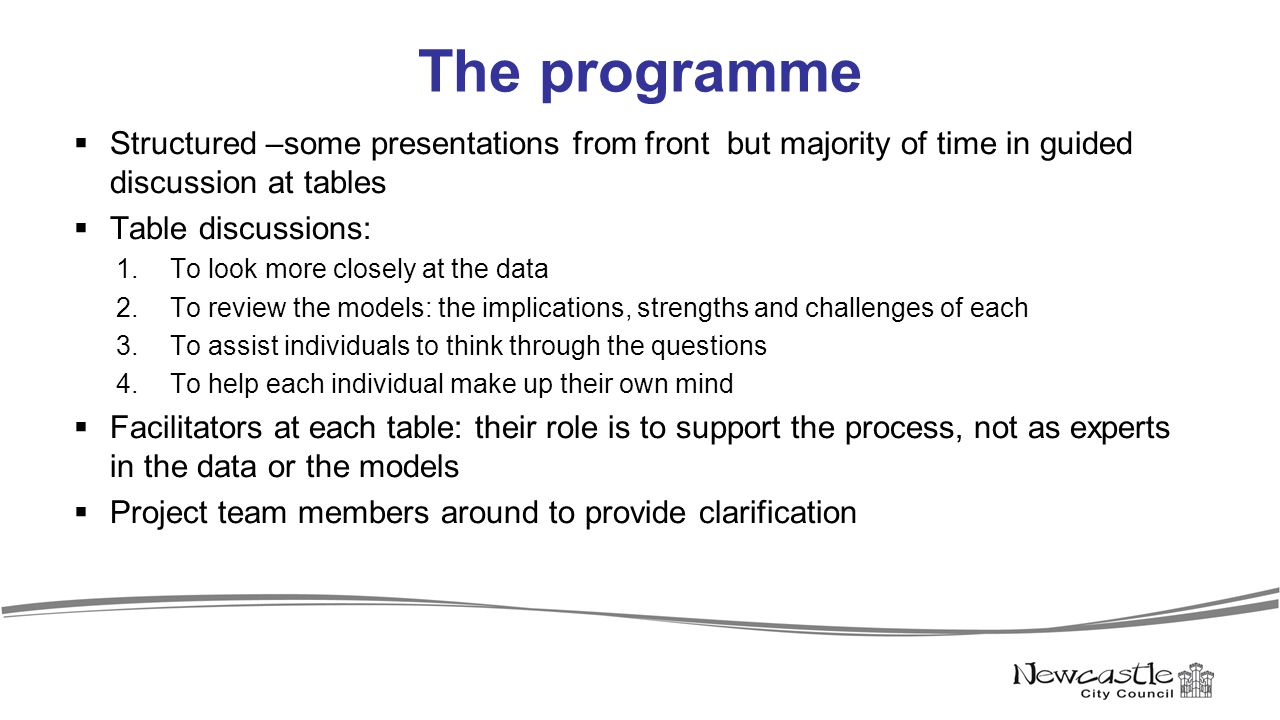 The programme  Structured –some presentations from front but majority of time in guided discussion at tables  Table discussions: 1.To look more clos