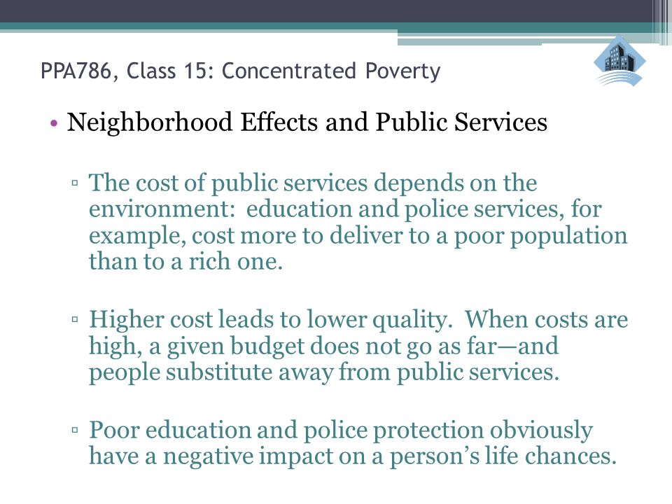 PPA786, Class 15: Concentrated Poverty Neighborhood Effects and Public Services ▫The cost of public services depends on the environment: education and