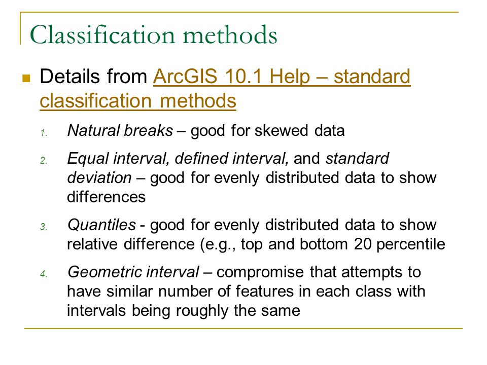 Classification methods Details from ArcGIS 10.1 Help – standard classification methodsArcGIS 10.1 Help – standard classification methods 1.