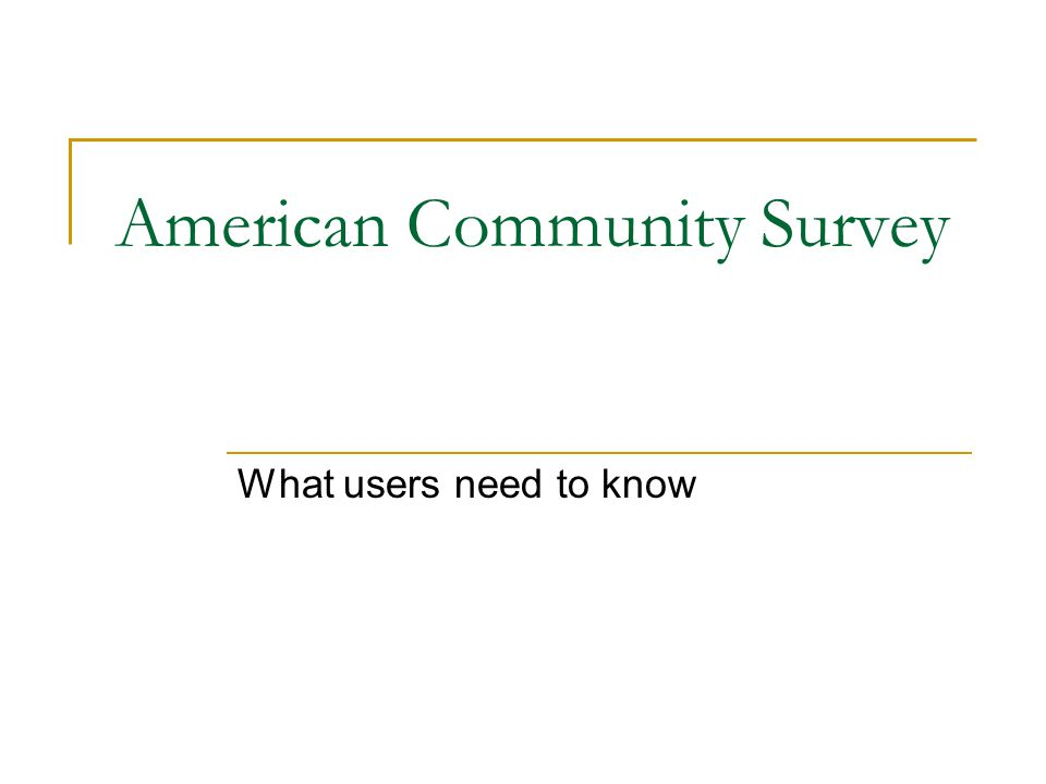 American Community Survey What users need to know