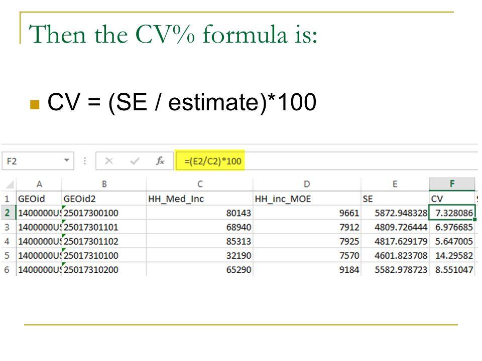 Then the CV% formula is: CV = (SE / estimate)*100